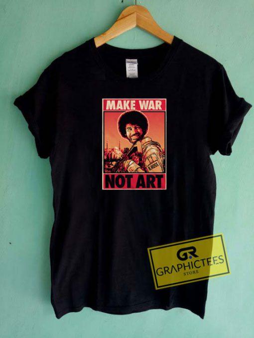 Bob Ross Make War Not Art Tee Shirts