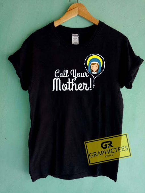 Call Your Mother Tee Shirts