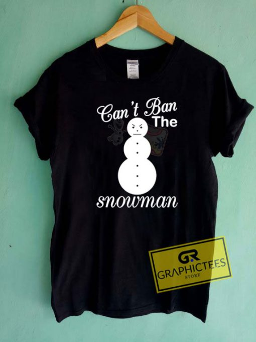 Cant Ban the Snowman Tee Shirts