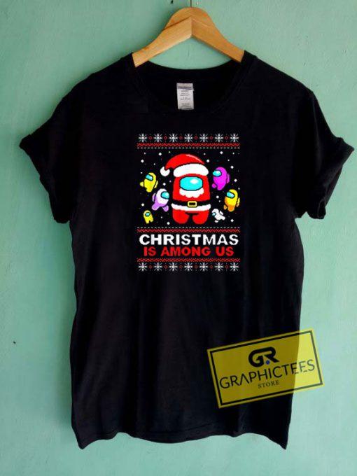 Christmas is Among Us Tee Shirts