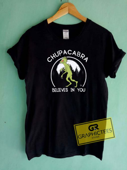 Chupacabra Believes In You Tee Shirts