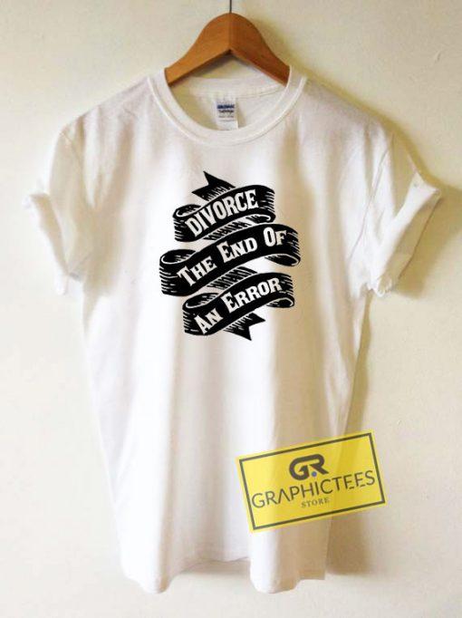 Divorce The End Of An Error Tee Shirts