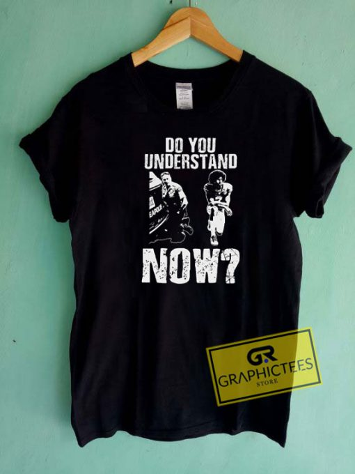 Do You Understand Now Tee Shirts