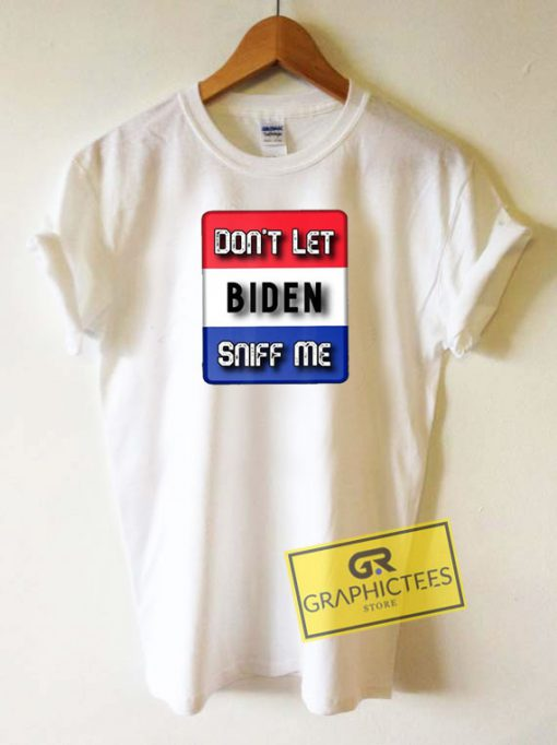 Dont Let Biden Sniff Me Tee Shirts