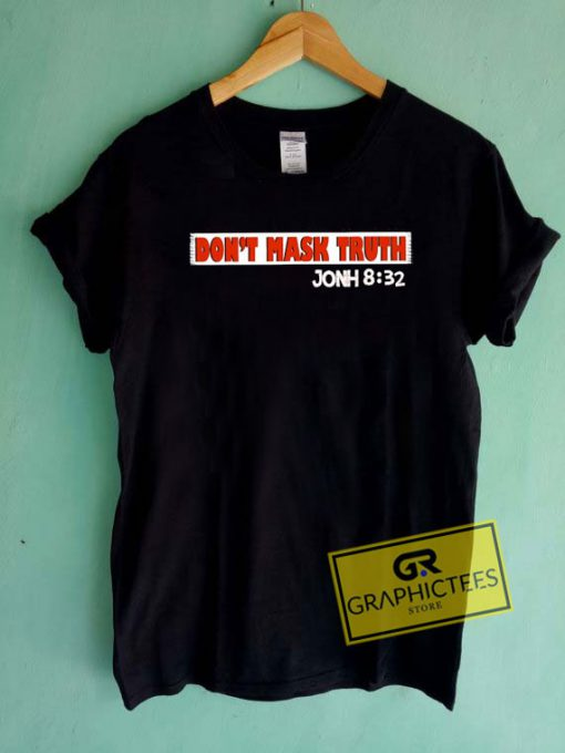 Dont Mask Truth Tee Shirts