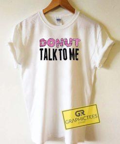 Donut Talk To Me Tee Shirts