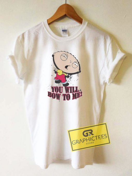 Family Guy You Will Bow to Me Tee Shirts