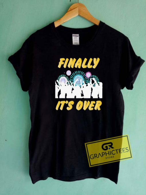 Finally Its Over Tee Shirts