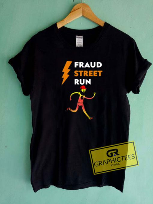 Fraud Street Run Tee Shirts