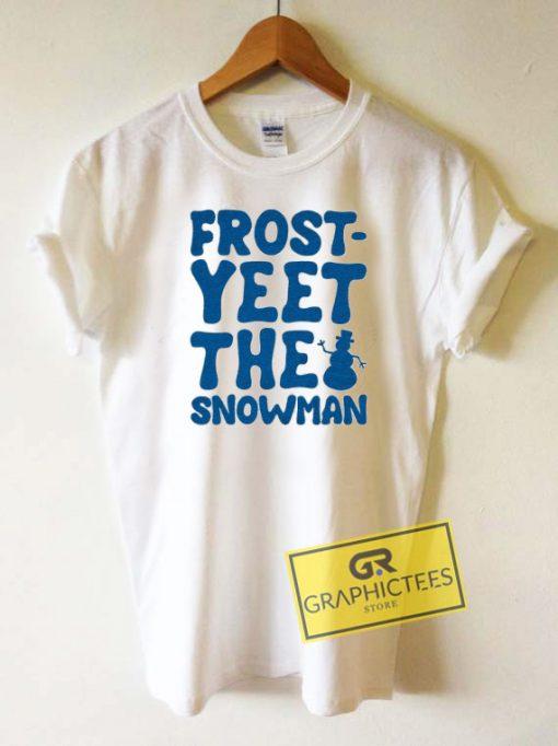 Frost Yeet The Snowman Tee Shirts