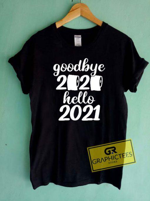 Good Bye 2020 Hello 2021 Tee Shirts