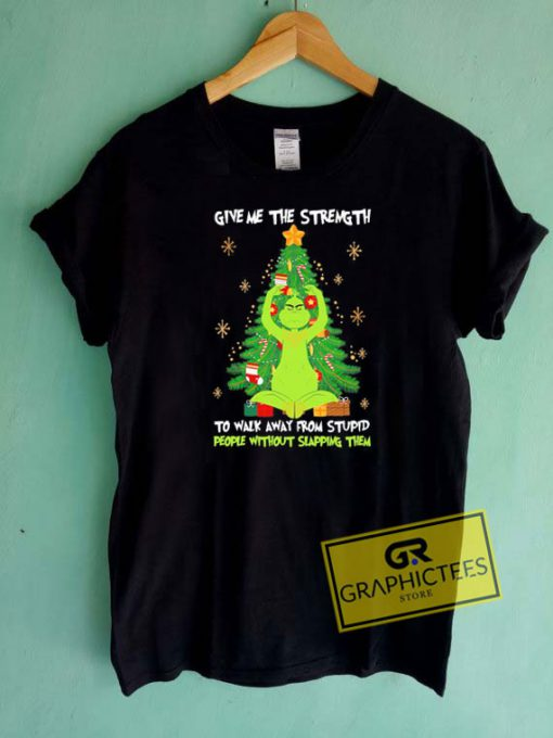 Grinch Give Me The Strength Tee Shirts
