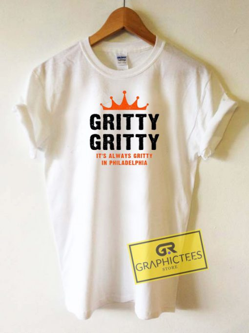 Gritty Its Always Gritty Tee Shirts