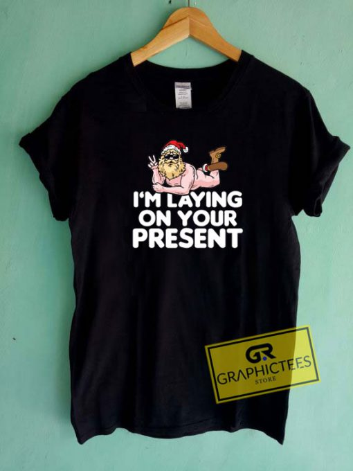 I Am Laying On Your Present Tee Shirts
