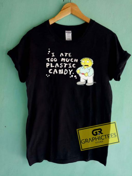I Ate Too Much Plastic Candy Tee Shirts