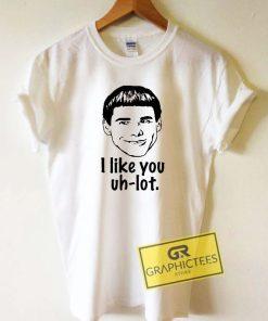 I Like You Uh Lot Tee Shirts