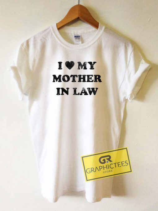 I Love My Mother In Law Tee Shirts