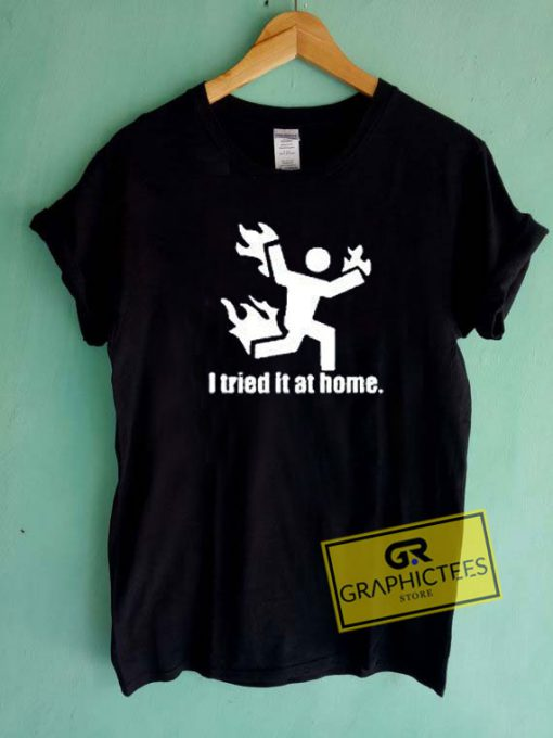 I Tried It At Home Tee Shirts