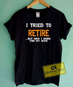 I Tried To Retire Tee Shirts
