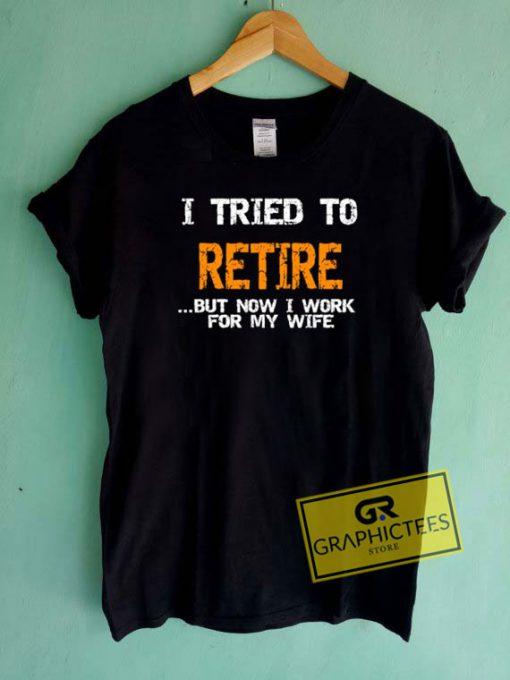 I Tried To Retire Tee Shirts