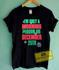 Im Only A Morning Person On Dec 25th Tee Shirts