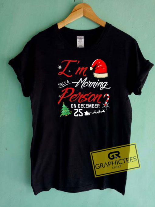 Im Only A Morning Person Xmas Tee Shirts