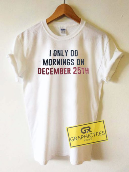 Im Only Do Mornings Tee Shirts