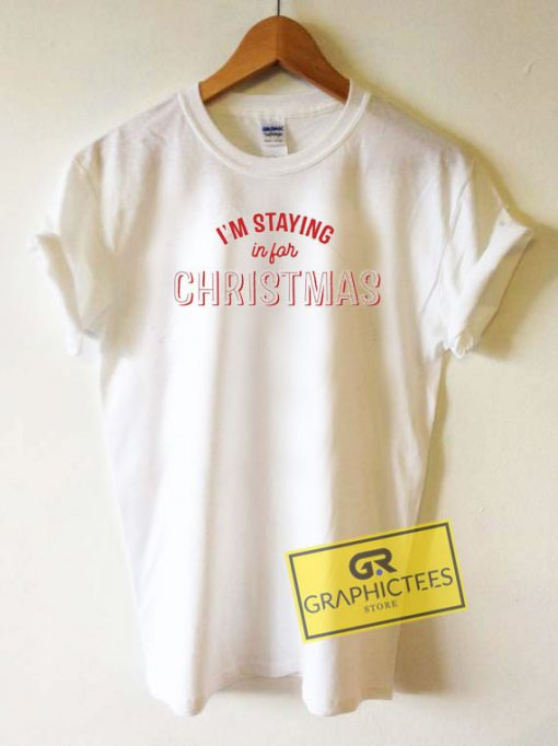 Im Staying In For Christmas Tee Shirts