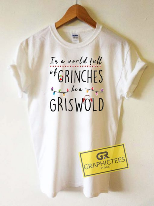 In A World Full Of Grinches Tee Shirts