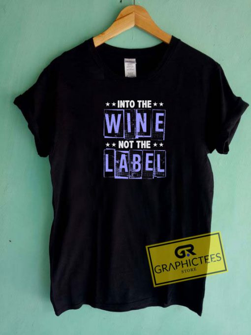 Into The Wine Not The Label Tee Shirts