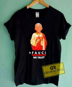 Jesus In Fauci We Trust Tee Shirts