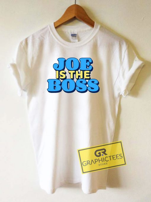 Joe is The Boss Tee Shirts