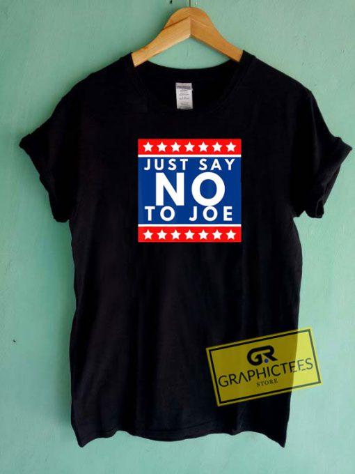 Just Say No To Joe Tee Shirts