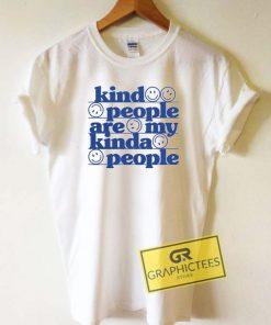 Kind People Are My Kinda People Tee Shirts