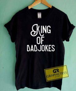 King Of Dad Jokes Tee Shirts