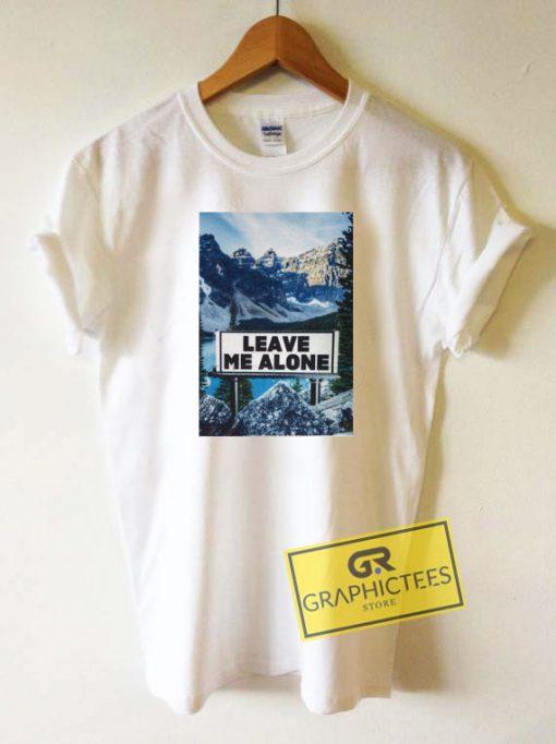 Leave Me Alone Mountain Tee Shirts