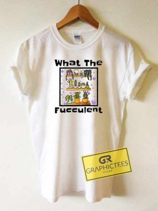 Little What The Fucculent Tee Shirts
