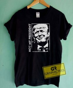Not My President Tee Shirts