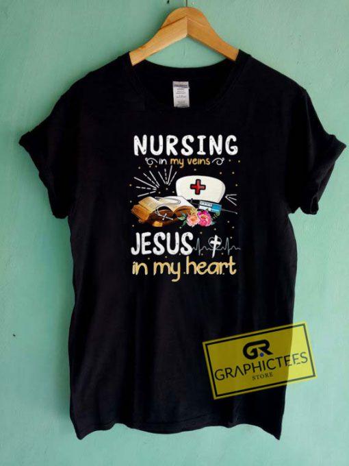 Nursing In My Veins Jesus In My Heart Tee Shirts