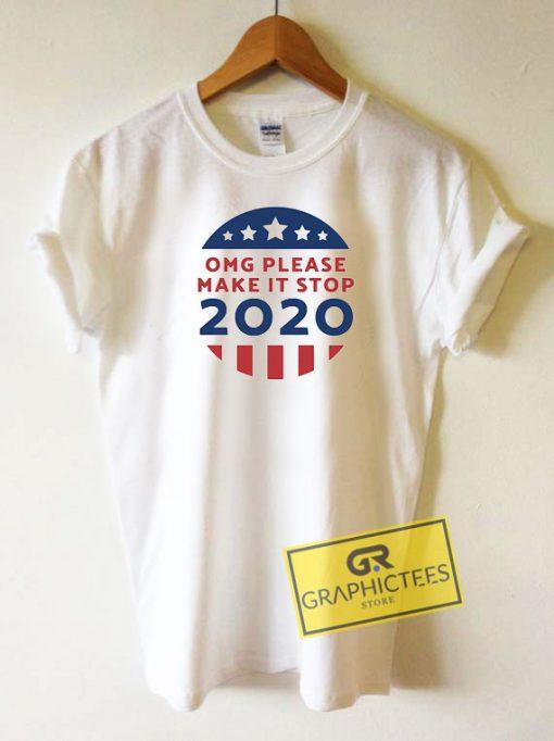 OMG Please Make It Stop 2020 Tee Shirts