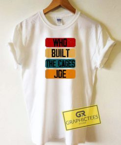 Official Who Built The Cages Joe Tee Shirts