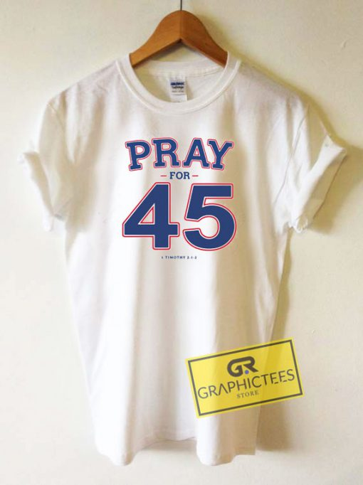 Pray For 45 Graphic Tee Shirts