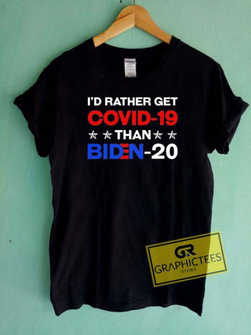 Rather Get Covid 19 than Biden 20 Tee Shirts