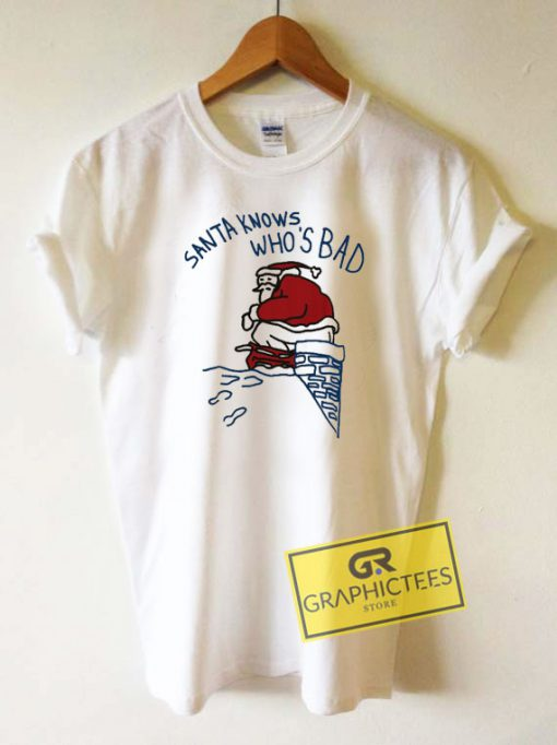 Santa Knows Whos Bad Tee Shirts