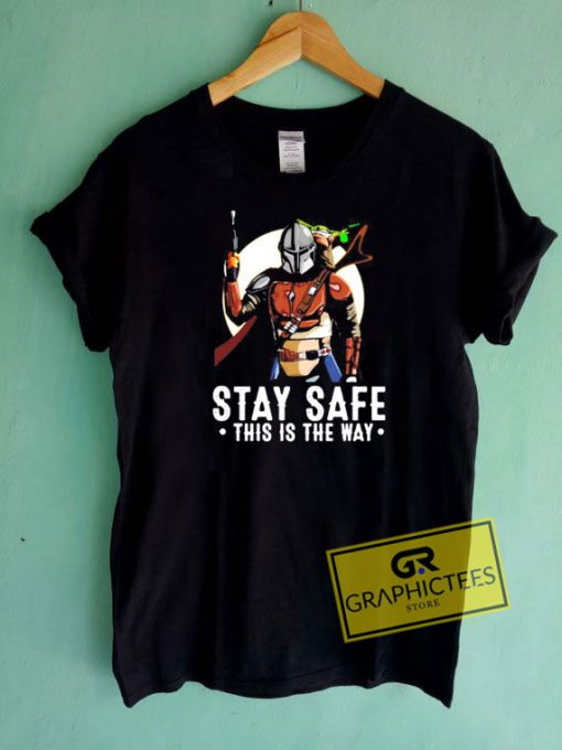 Stay Safe This Is The Way Tee Shirts