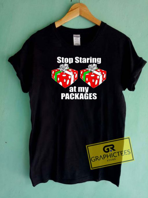 Stop Staring At My Packages Christmas Tee Shirts