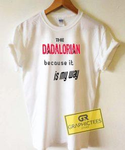 The Dadalorian is My Way Tee Shirts