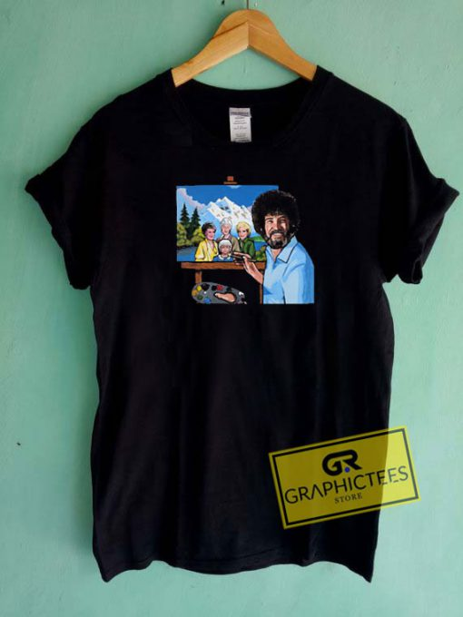 The Golden Girl Bob Ross Tee Shirts