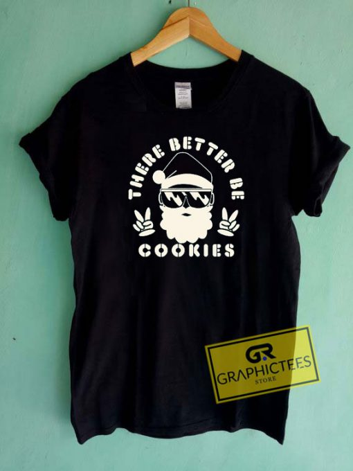 There Better Be Cookies Tee Shirts