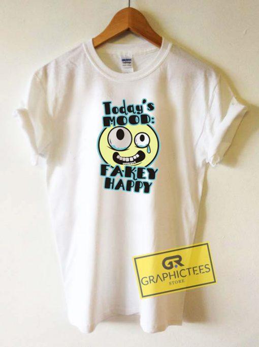 Todays Mood Fakey Happy Tee Shirts